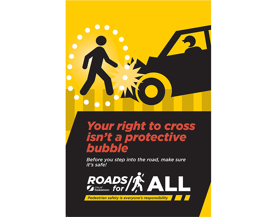 You are not in a protective bubble. Before you step on the road, make sure it's safe.