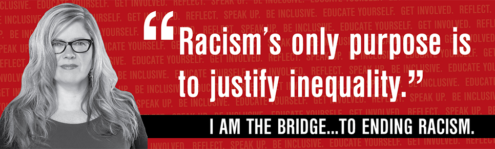 I am the bridge to ending racism