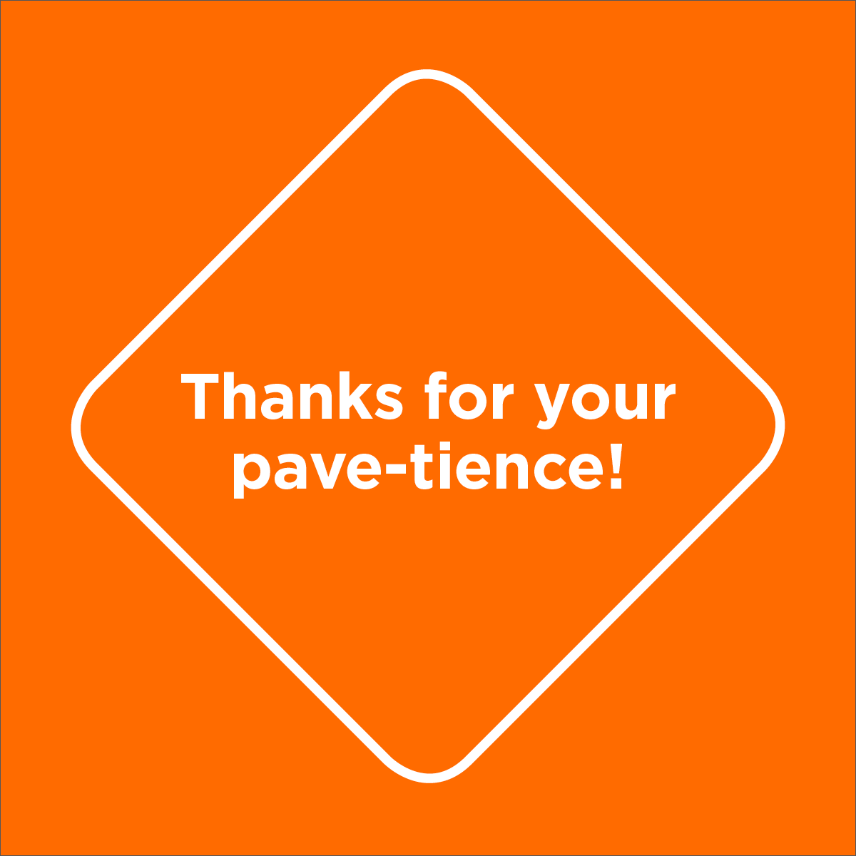 Thanks for your pave-tience